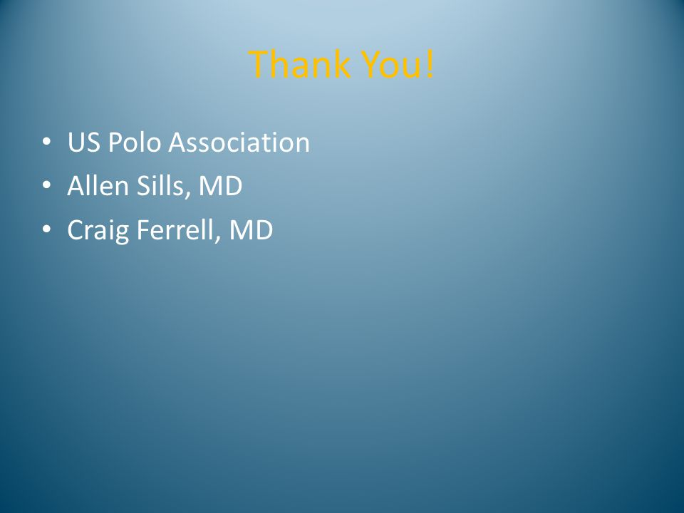 Thank You! US Polo Association Allen Sills, MD Craig Ferrell, MD