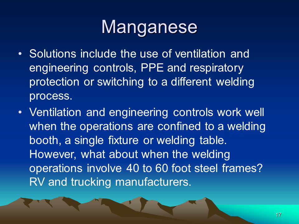 Manganese Solutions include the use of ventilation and engineering controls, PPE and respiratory protection or switching to a different welding process.