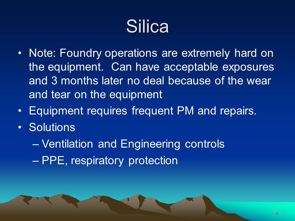 Silica Note: Foundry operations are extremely hard on the equipment.
