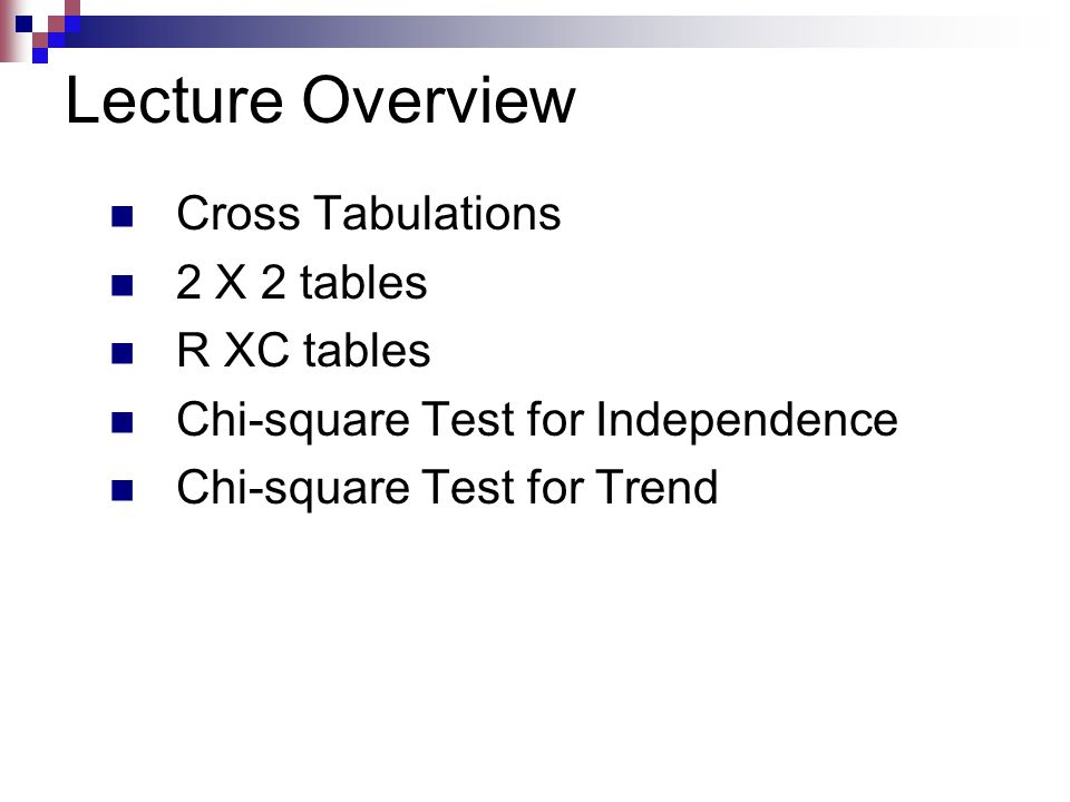 Lecture Overview Cross Tabulations 2 X 2 tables R XC tables Chi-square Test for Independence Chi-square Test for Trend