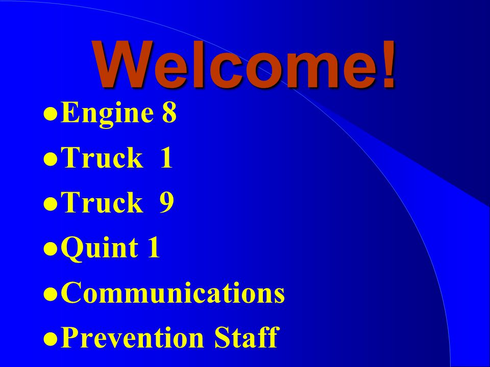 Welcome! l Engine 8 l Truck 1 l Truck 9 l Quint 1 l Communications l Prevention Staff
