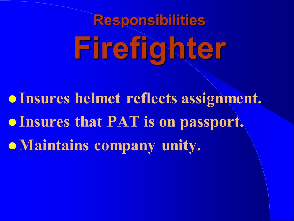 Responsibilities Firefighter l Insures helmet reflects assignment.