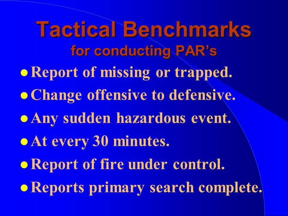 Tactical Benchmarks for conducting PAR's l Report of missing or trapped.