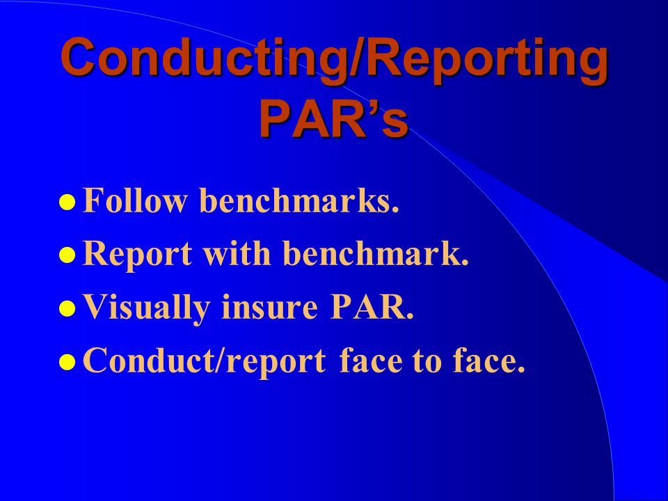 Conducting/Reporting PAR's l Follow benchmarks.l Report with benchmark.