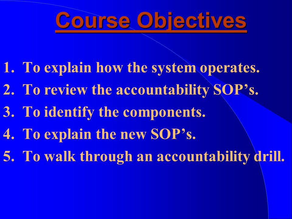Course Objectives 1.To explain how the system operates.