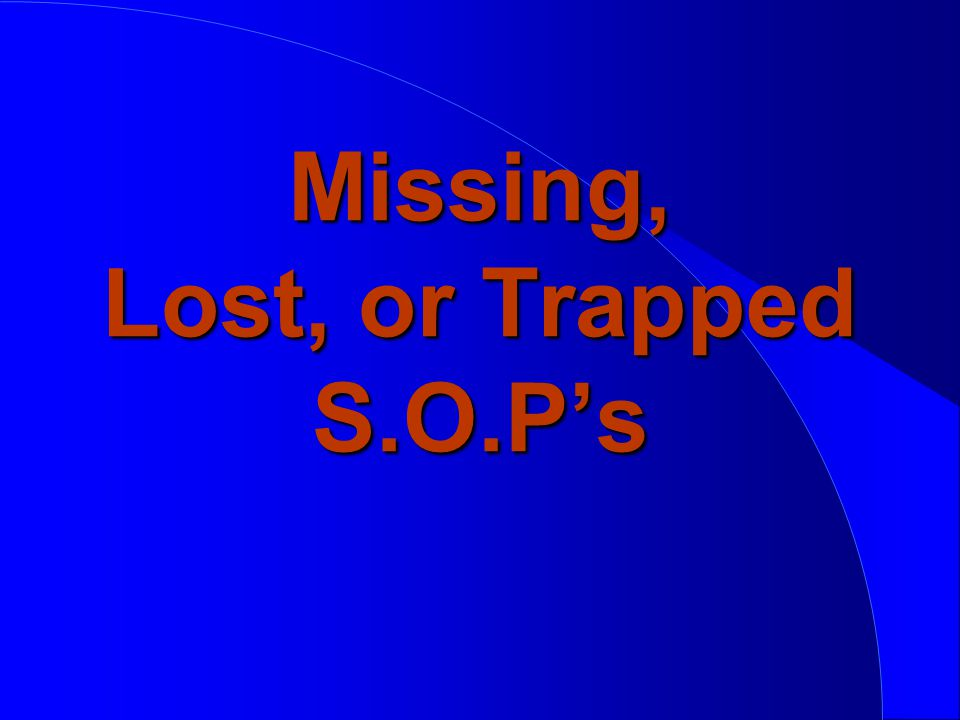 Missing, Lost, or Trapped S.O.P's