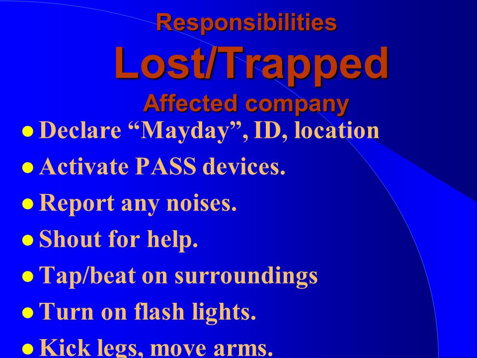 Responsibilities Lost/Trapped Affected company l Declare Mayday , ID, location l Activate PASS devices.