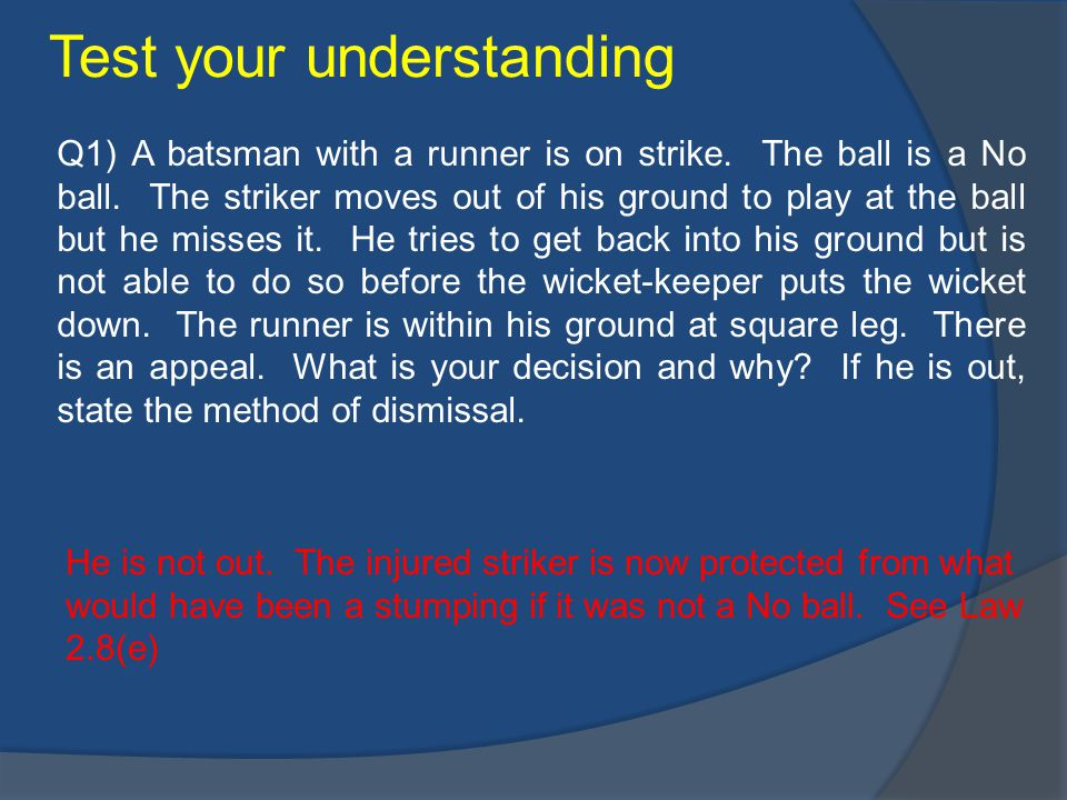Q1) A batsman with a runner is on strike. The ball is a No ball.
