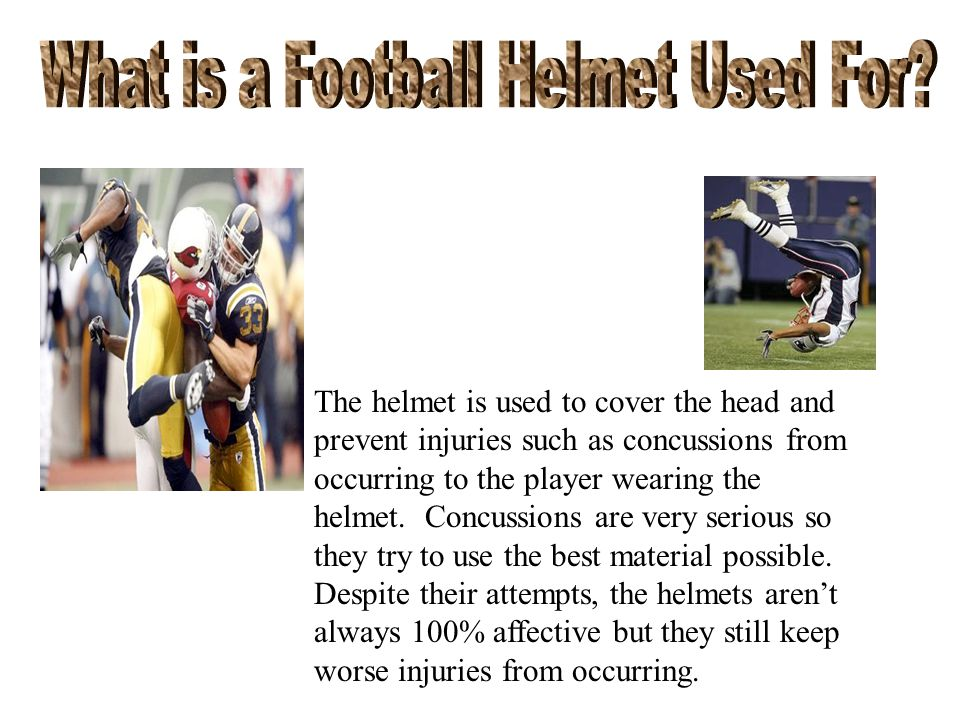 The helmet is used to cover the head and prevent injuries such as concussions from occurring to the player wearing the helmet.