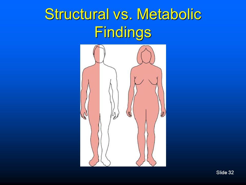 Slide 32 Structural vs. Metabolic Findings