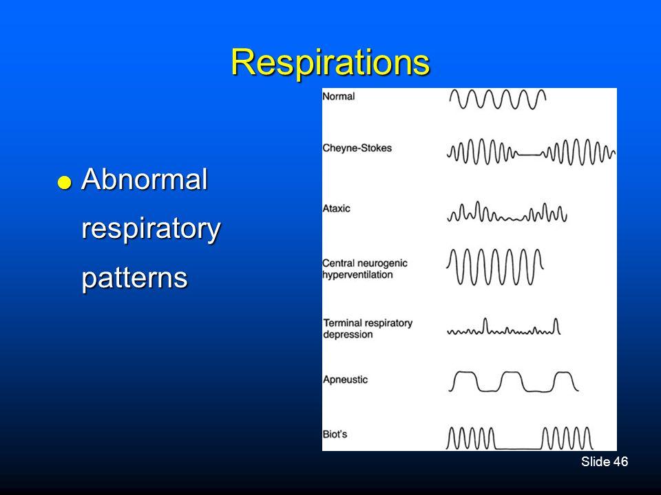 Slide 46 Respirations  Abnormal respiratory patterns