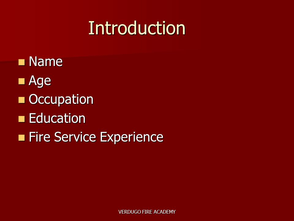 Introduction Name Name Age Age Occupation Occupation Education Education Fire Service Experience Fire Service Experience VERDUGO FIRE ACADEMY