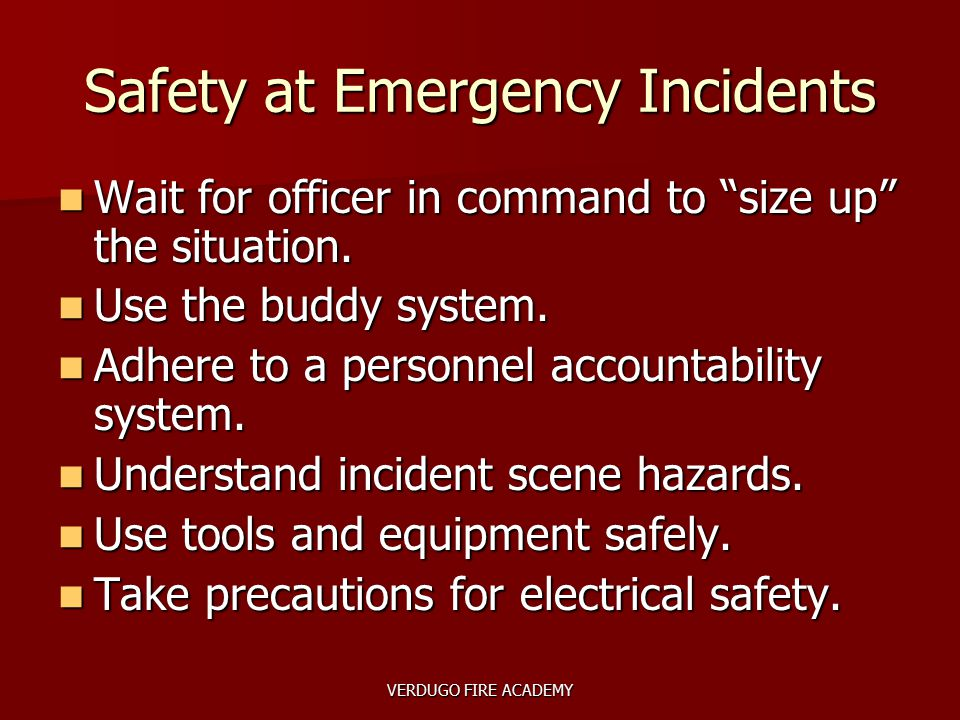 """VERDUGO FIRE ACADEMY Safety at Emergency Incidents Wait for officer in command to """"size up"""" the situation. Wait for officer in command to """"size up"""" th"""
