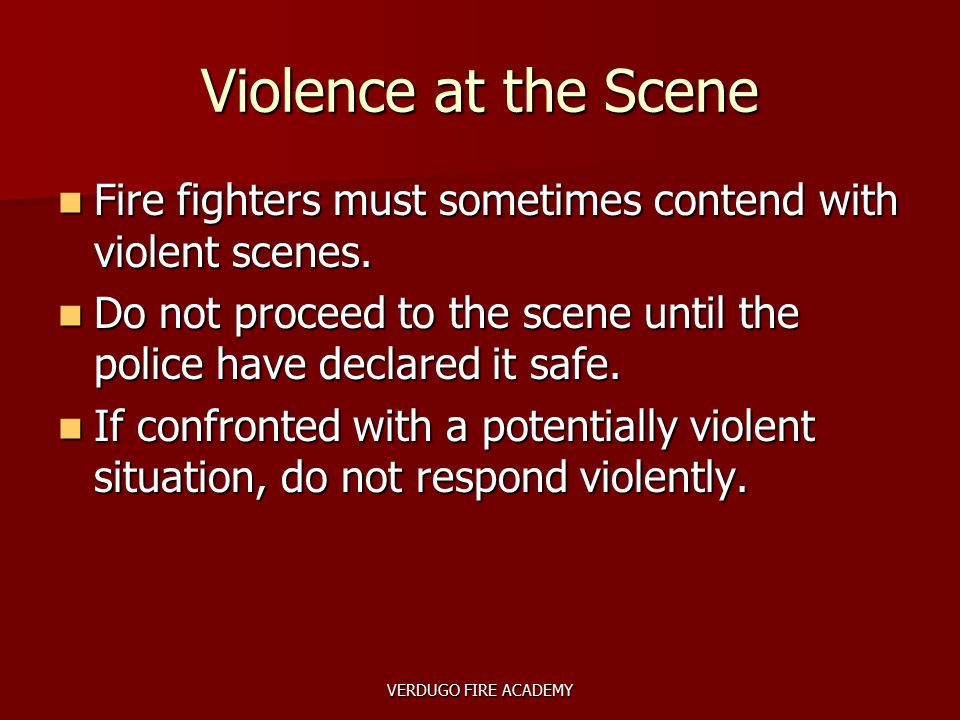 VERDUGO FIRE ACADEMY Fire fighters must sometimes contend with violent scenes. Fire fighters must sometimes contend with violent scenes. Do not procee