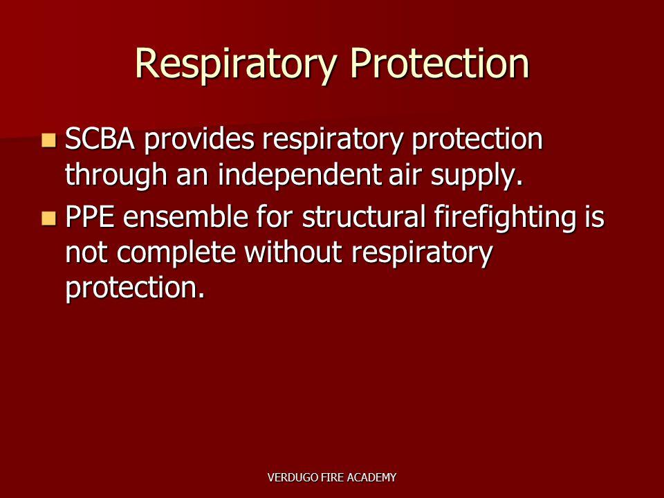 VERDUGO FIRE ACADEMY Respiratory Protection SCBA provides respiratory protection through an independent air supply. SCBA provides respiratory protecti