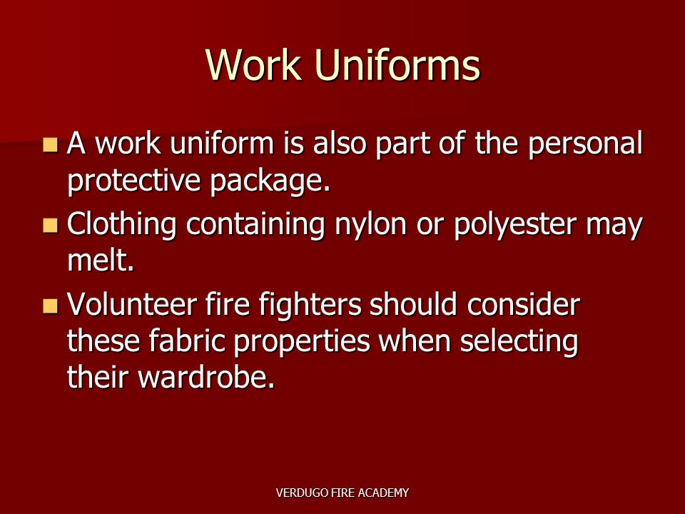 VERDUGO FIRE ACADEMY Work Uniforms A work uniform is also part of the personal protective package. A work uniform is also part of the personal protect