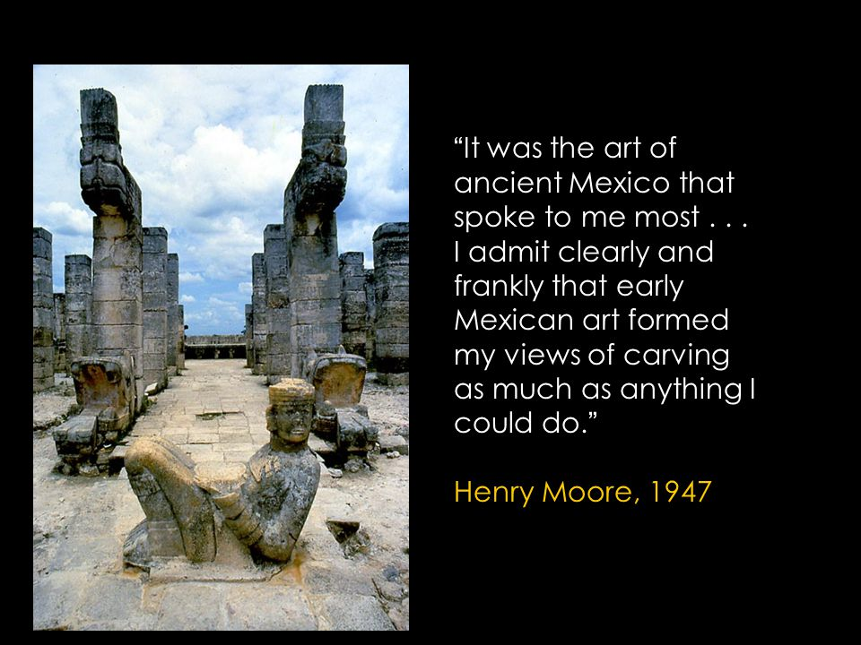 """It was the art of ancient Mexico that spoke to me most... I admit clearly and frankly that early Mexican art formed my views of carving as much as an"