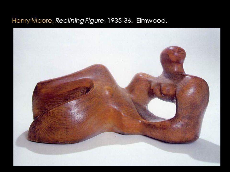 Henry Moore, Reclining Figure, 1935-36. Elmwood.