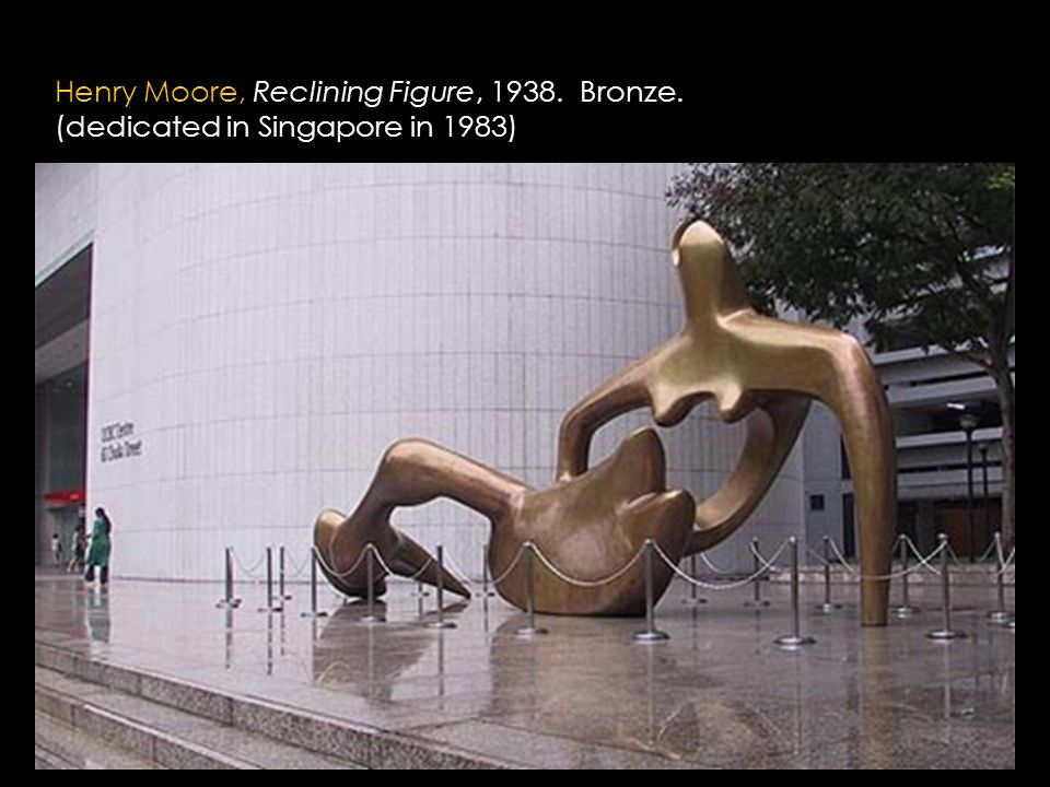 Henry Moore, Reclining Figure, 1938. Bronze. (dedicated in Singapore in 1983)