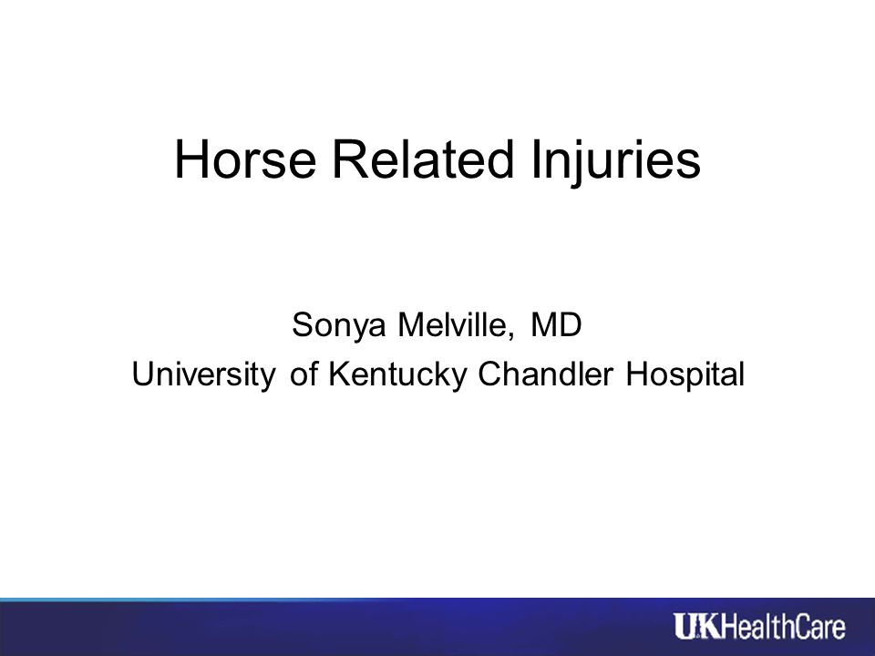 Horse Related Injuries Sonya Melville, MD University of Kentucky Chandler Hospital