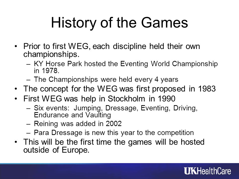 History of the Games Prior to first WEG, each discipline held their own championships. –KY Horse Park hosted the Eventing World Championship in 1978.