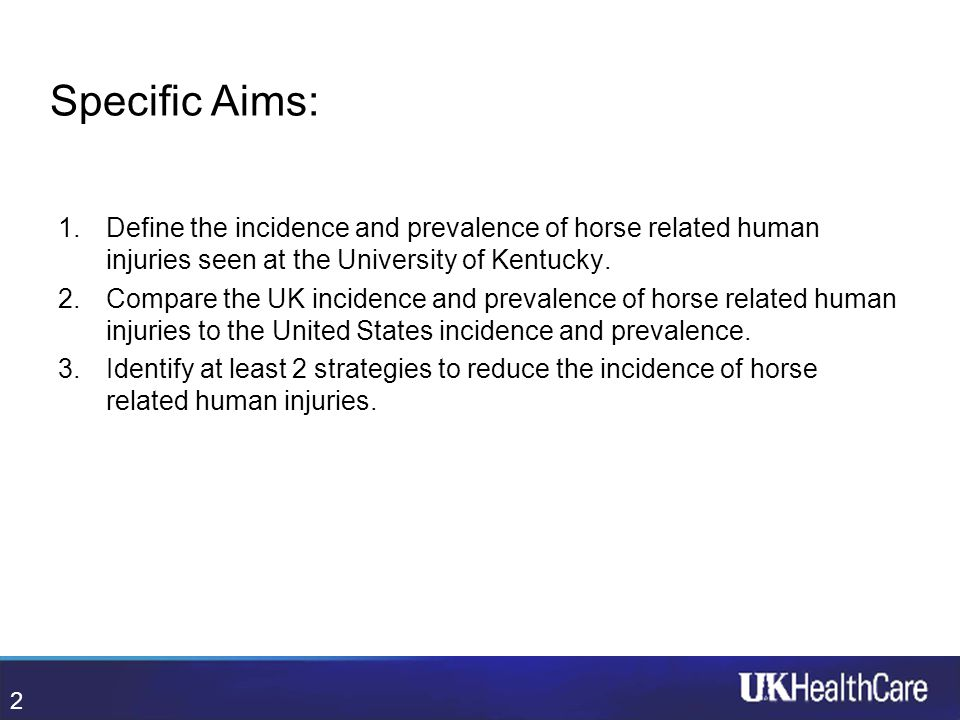 7 Specific Aims: 1.Define the incidence and prevalence of horse related human injuries seen at the University of Kentucky. 2.Compare the UK incidence
