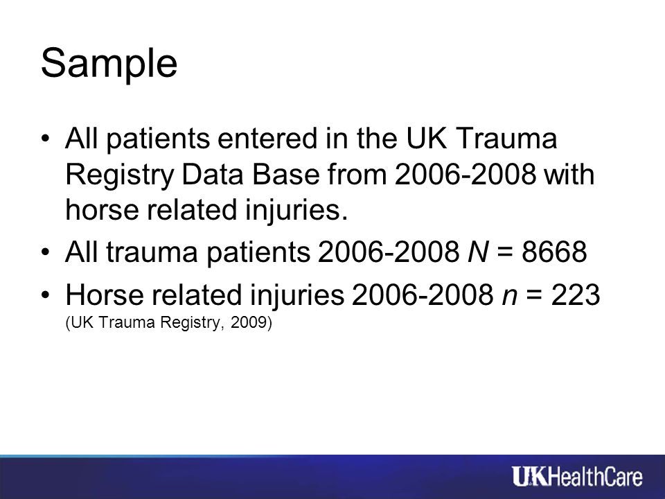 Sample All patients entered in the UK Trauma Registry Data Base from 2006-2008 with horse related injuries. All trauma patients 2006-2008 N = 8668 Hor