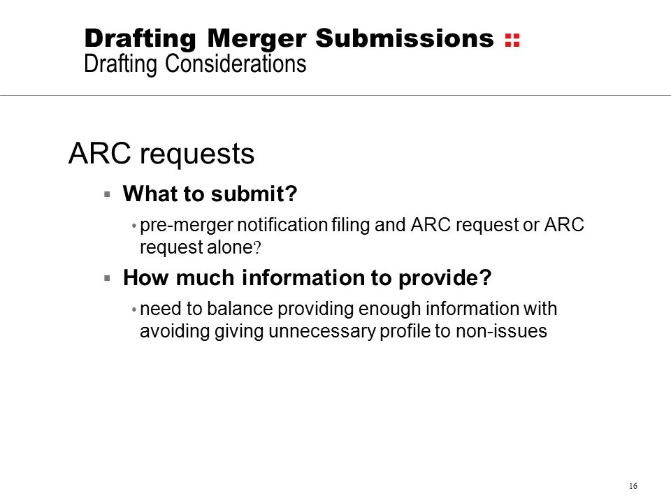 16 Drafting Merger Submissions :: Drafting Considerations ARC requests  What to submit.
