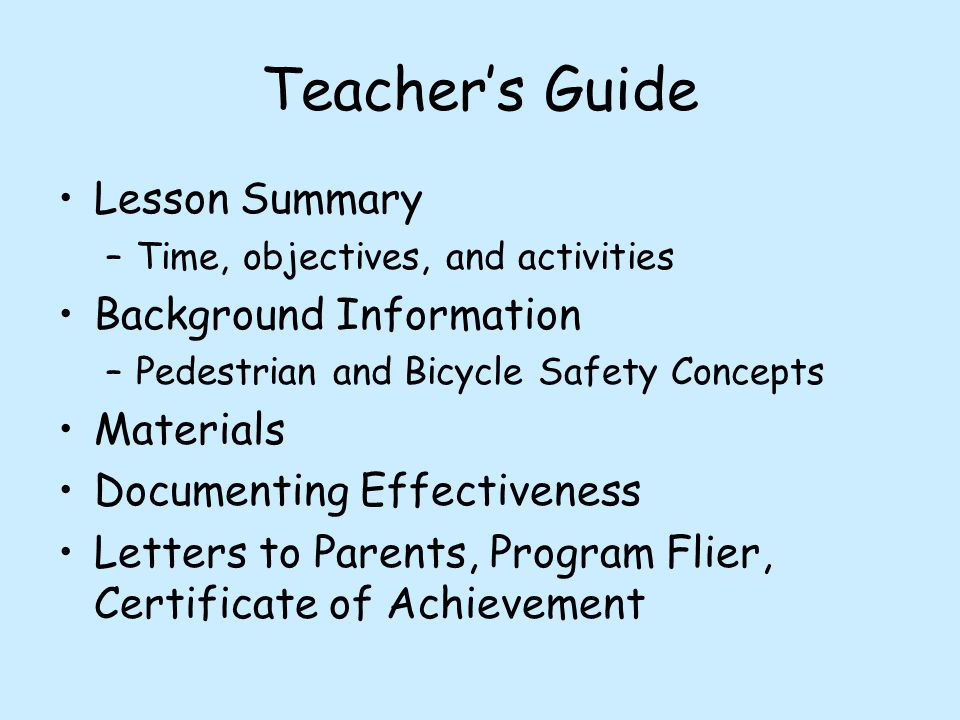 Lesson Summary –Time, objectives, and activities Background Information –Pedestrian and Bicycle Safety Concepts Materials Documenting Effectiveness Letters to Parents, Program Flier, Certificate of Achievement