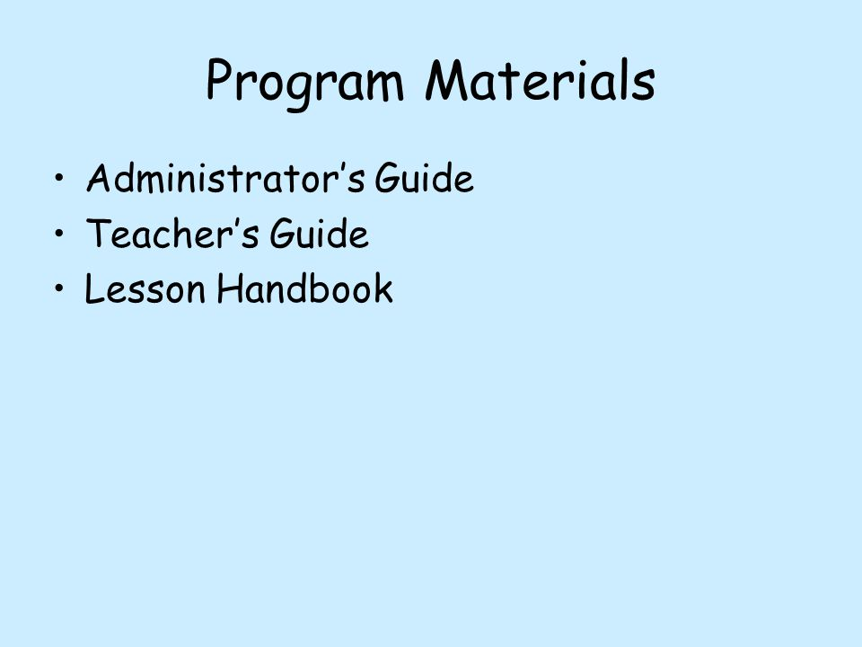 Program Materials Administrator's Guide Teacher's Guide Lesson Handbook