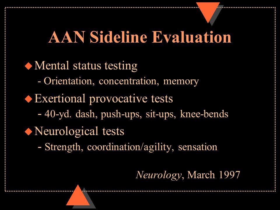 AAN Sideline Evaluation u Mental status testing - Orientation, concentration, memory u Exertional provocative tests - 40-yd.