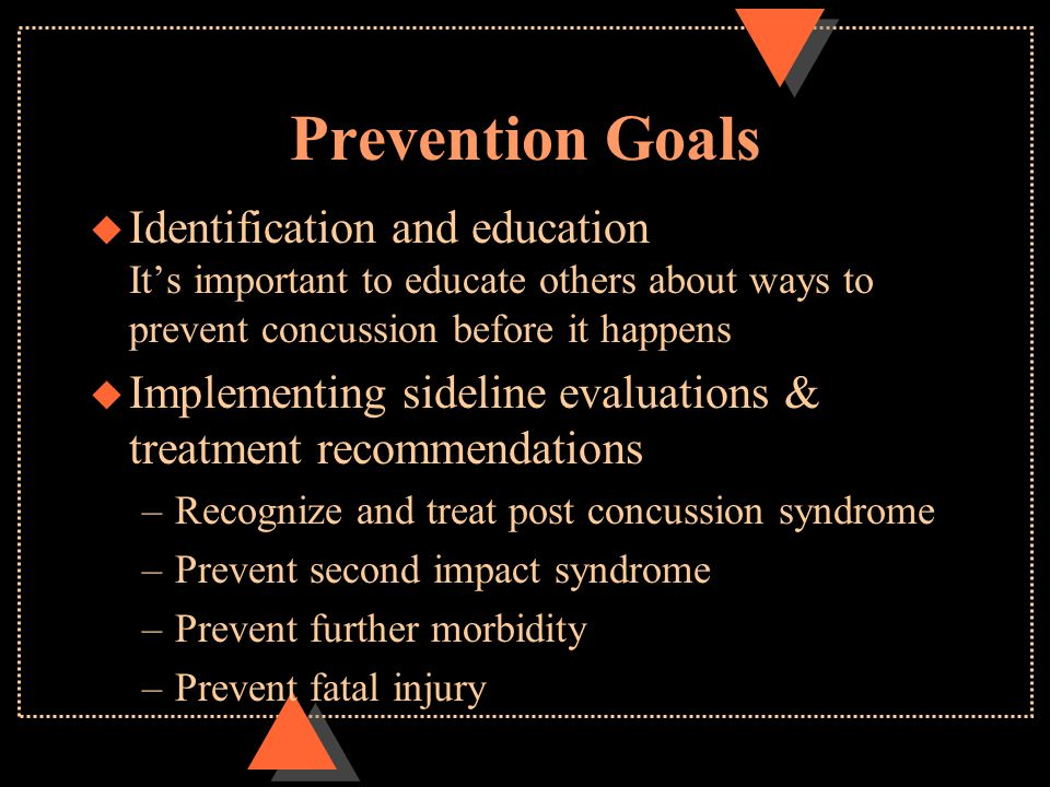 Prevention Goals u Identification and education It's important to educate others about ways to prevent concussion before it happens u Implementing sid