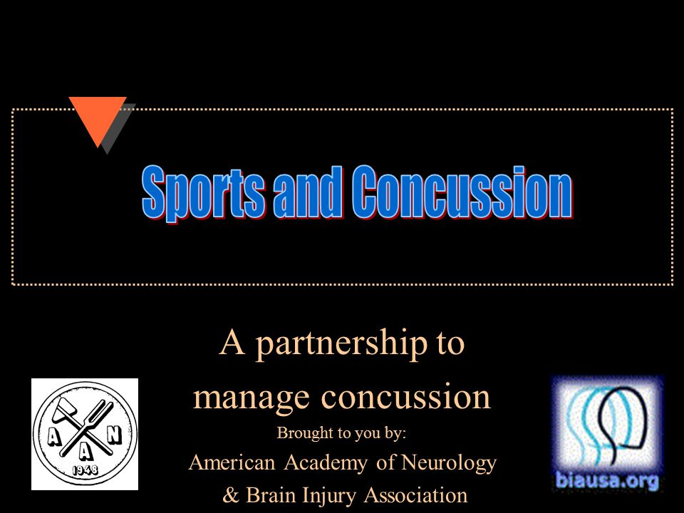 A partnership to manage concussion Brought to you by: American Academy of Neurology & Brain Injury Association