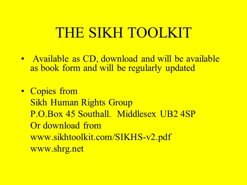 THE SIKH TOOLKIT Available as CD, download and will be available as book form and will be regularly updated Copies from Sikh Human Rights Group P.O.Box 45 Southall.