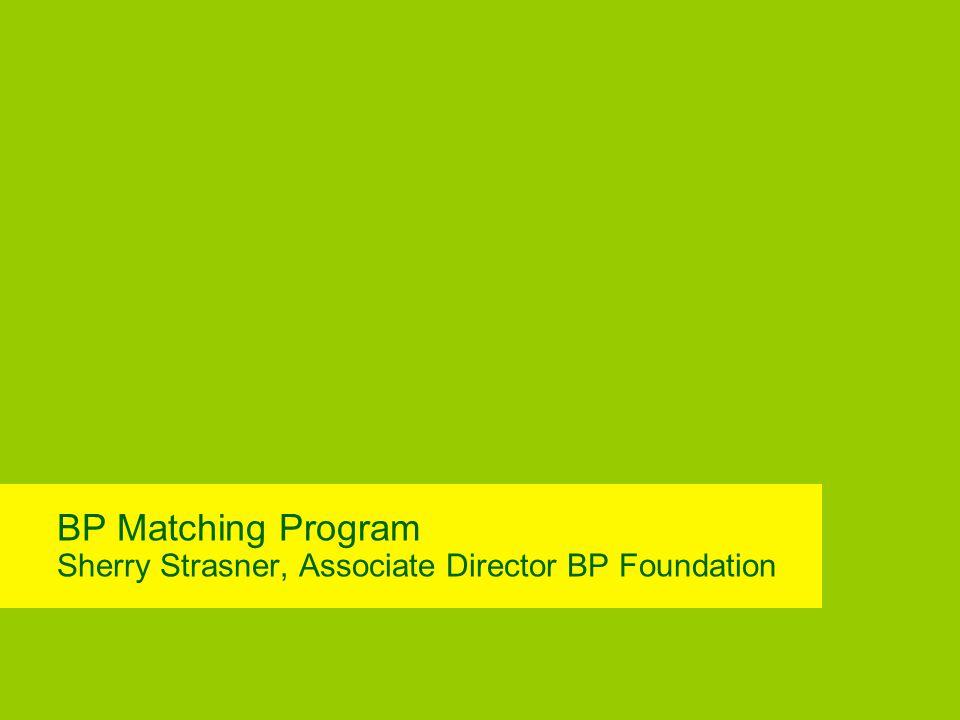 BP Matching Program Sherry Strasner, Associate Director BP Foundation