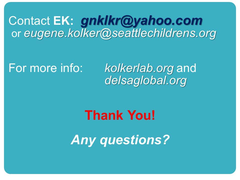 gnklkr@yahoo.com Contact EK: gnklkr@yahoo.com eugene.kolker@seattlechildrens.org or eugene.kolker@seattlechildrens.org kolkerlab.org For more info: kolkerlab.org anddelsaglobal.org Thank You.