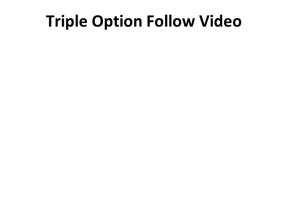 Triple Option Follow Video