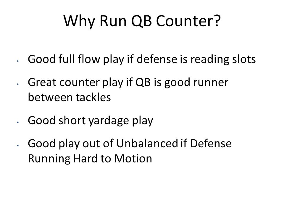 Why Run QB Counter? Good full flow play if defense is reading slots Great counter play if QB is good runner between tackles Good short yardage play Go