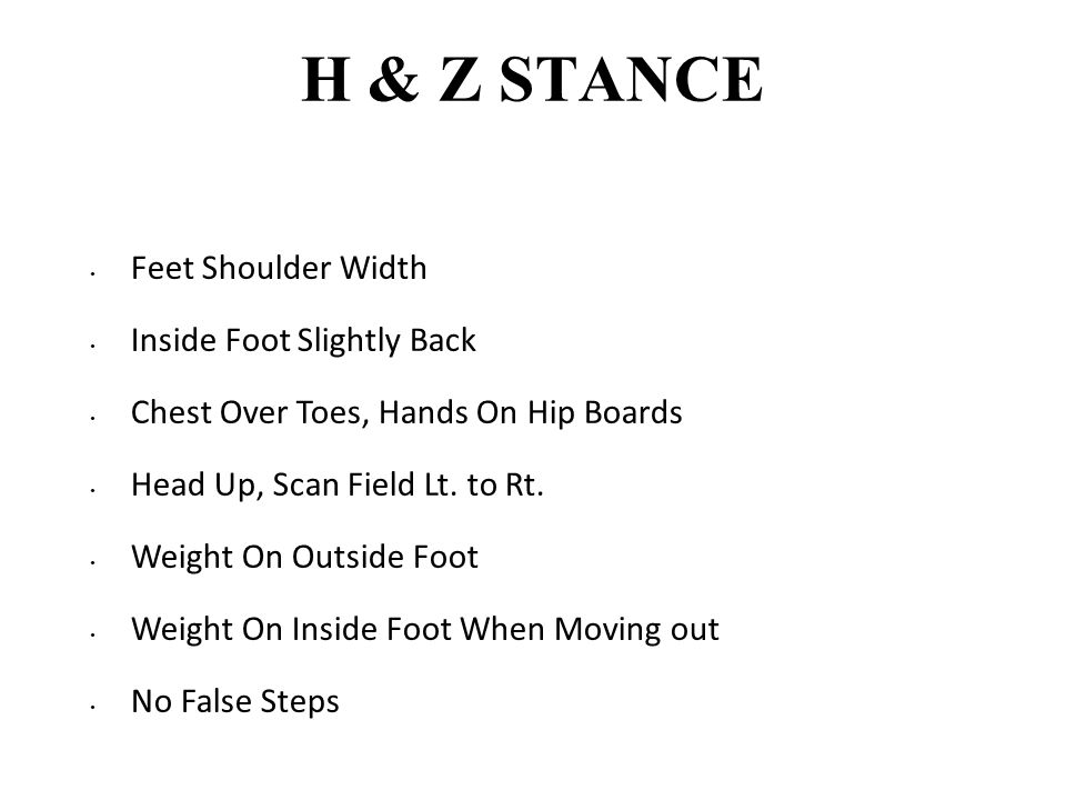 H & Z STANCE Feet Shoulder Width Inside Foot Slightly Back Chest Over Toes, Hands On Hip Boards Head Up, Scan Field Lt. to Rt. Weight On Outside Foot