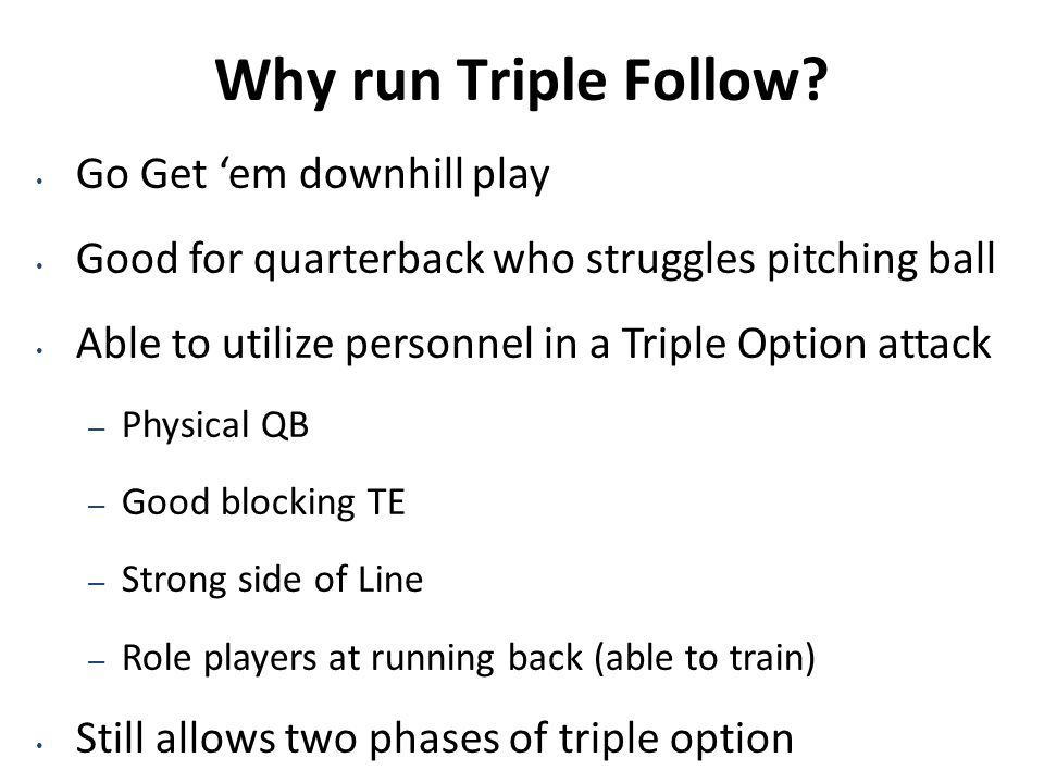 Triple Follow Backfield Rules PS Slot- C Gap insert, block linebacker to safety BS Slot- Motion through navel of fullback and block Overhang.
