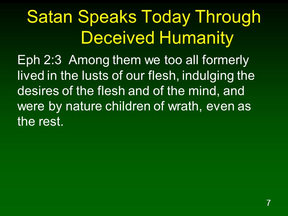 7 Satan Speaks Today Through Deceived Humanity Eph 2:3 Among them we too all formerly lived in the lusts of our flesh, indulging the desires of the flesh and of the mind, and were by nature children of wrath, even as the rest.