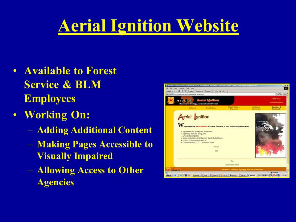 Aerial Ignition Website Available to Forest Service & BLM Employees Working On: –Adding Additional Content –Making Pages Accessible to Visually Impair