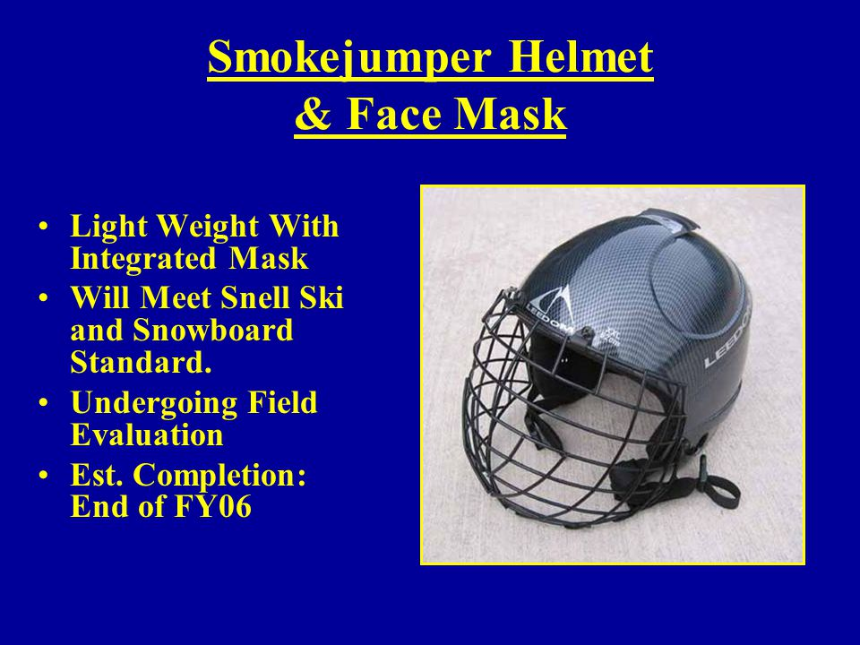 Smokejumper Helmet & Face Mask Light Weight With Integrated Mask Will Meet Snell Ski and Snowboard Standard. Undergoing Field Evaluation Est. Completi
