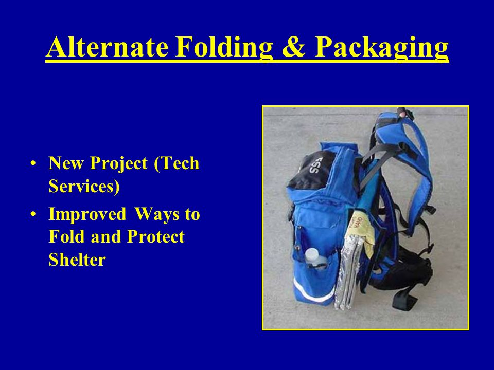 Alternate Folding & Packaging New Project (Tech Services) Improved Ways to Fold and Protect Shelter