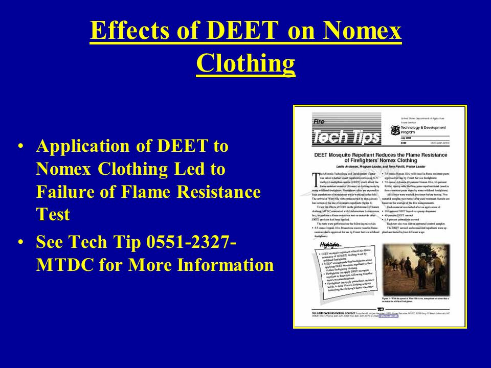 Effects of DEET on Nomex Clothing Application of DEET to Nomex Clothing Led to Failure of Flame Resistance Test See Tech Tip 0551-2327- MTDC for More