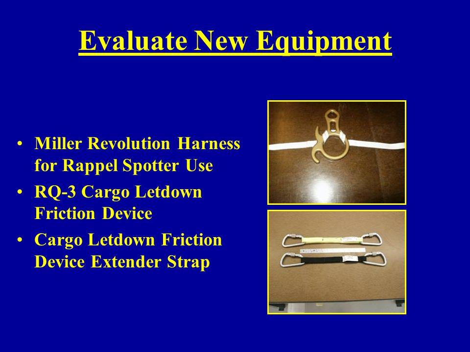 Evaluate New Equipment Miller Revolution Harness for Rappel Spotter Use RQ-3 Cargo Letdown Friction Device Cargo Letdown Friction Device Extender Stra