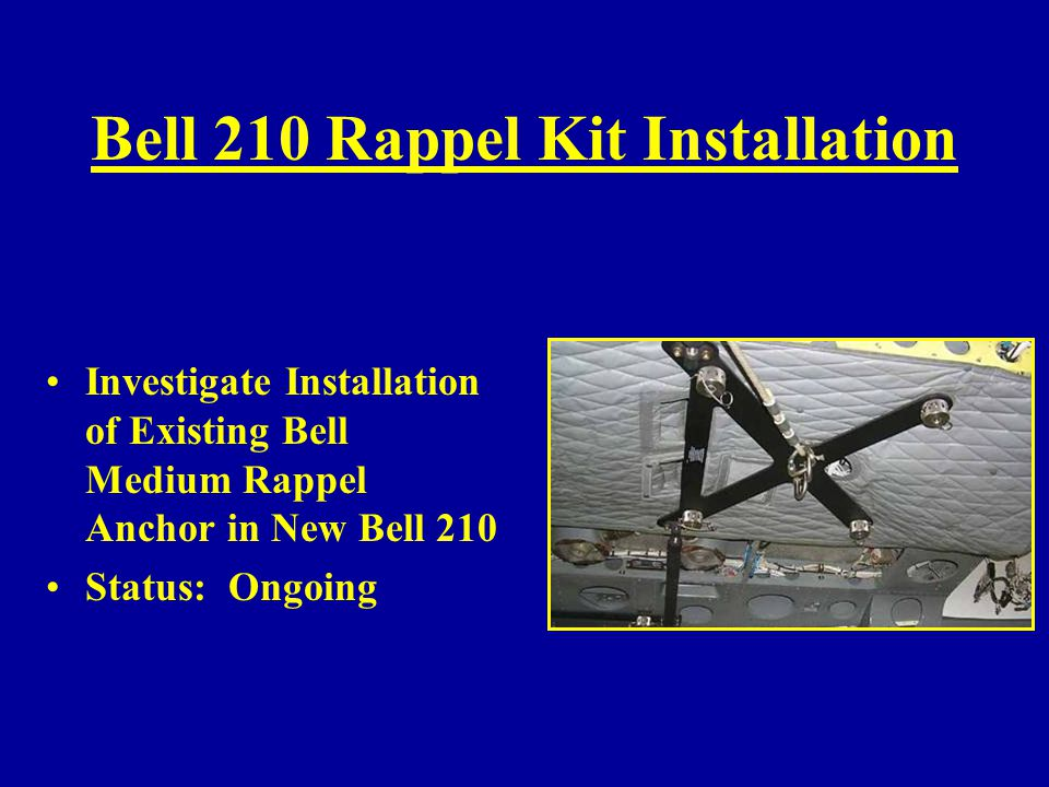 Bell 210 Rappel Kit Installation Investigate Installation of Existing Bell Medium Rappel Anchor in New Bell 210 Status: Ongoing