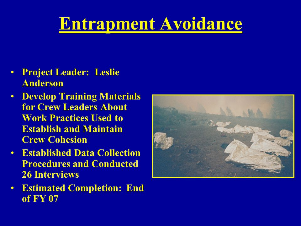 Entrapment Avoidance Project Leader: Leslie Anderson Develop Training Materials for Crew Leaders About Work Practices Used to Establish and Maintain C