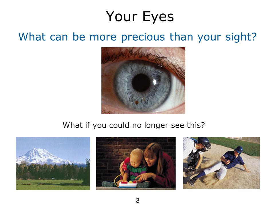 Your Eyes What can be more precious than your sight What if you could no longer see this 3