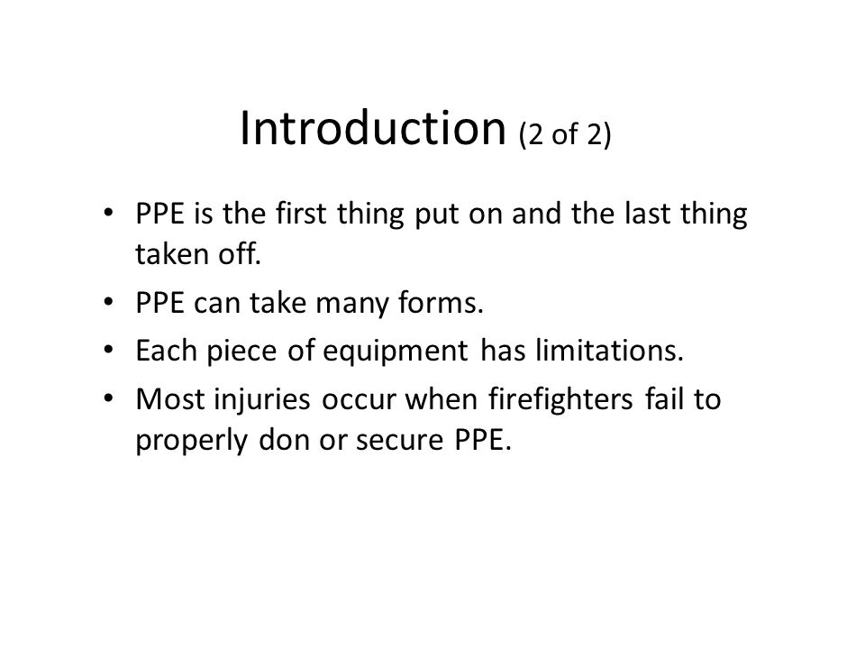 Introduction (2 of 2) PPE is the first thing put on and the last thing taken off.